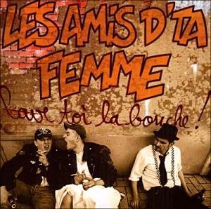 Lave-toi la bouche, Les Amis d\'ta Femme, 2000