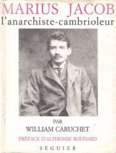 Marius Jacob l\'anarchiste cambrioleur, William Caruchet