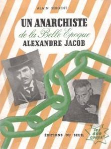Un anarchiste de la Belle Epoque, Alain Sergent